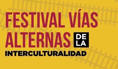 Festival Vías Alternas de la Interculturalidad, espacio para la reflexión de las problemáticas sociales